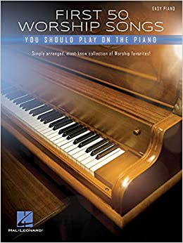 First 50 Worship Songs You Should Play on Piano for Easy
