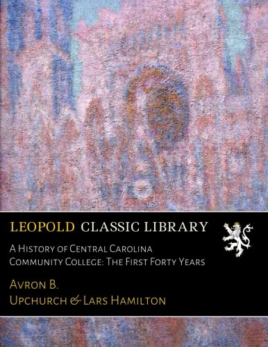 A History of Central Carolina Community College: The First Forty Years pdf epub