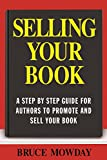 Selling Your Book: A Step By Step Guide for Promoting And Selling Your Book