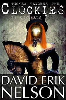 Tucker Teaches the Clockies to Copulate (Clockie American Steampunk Book 1) by [Nelson, David Erik]