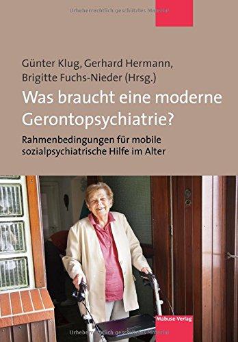 Was braucht eine moderne Gerontopsychiatrie? Rahmenbedingungen für mobile sozialpsychiatrische Hilfe im Alter. Beiträge zur Internationalen ... SozialPsychiatrische Hilfe im Alter (SOPHA)