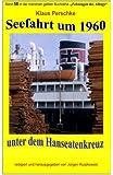 Seefahrt unter dem Hanseatenkreuz um 1960: Band 58 in der maritimen gelben Buchreihe bei Juergen Ruszkowski (maritime gelbe Buchreihe)