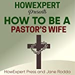 How to Be a Pastor's Wife: Your Step-by-Step Guide to Being a Pastor's Wife | HowExpert Press,Jane Rodda