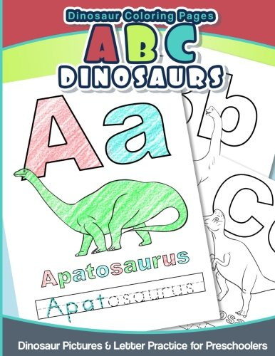 Dinosaur Coloring Pages ABC Dinosaurs: Dinosaur Pictures & Letter Practice for Preschoolers