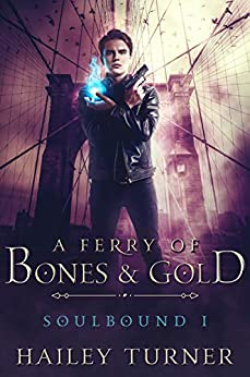 A Ferry of Bones & Gold (Soulbound Book 1) by [Turner, Hailey]