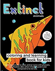 Extinct Animals: Coloring and Learning Book for Kids: 40 Unique Animals Coloring Page with Big Pictures to Color, Animal Name with Phonetic, ... Lived, Found in and Compared to Its Kid Size
