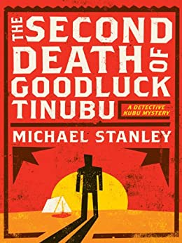 The Second Death of Goodluck Tinubu: A Detective Kubu Mystery (Detective Kubu Series) by [Stanley, Michael]