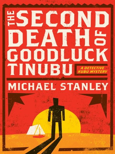 The Second Death of Goodluck Tinubu: A Detective Kubu Mystery (Detective Kubu Series Book 2)