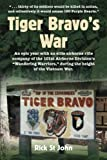 Tiger Bravo's War: An epic year with an elite airborne rifle company of the 101st Airborne Division's ''Wandering Warriors'', during the height of the Vietnam War