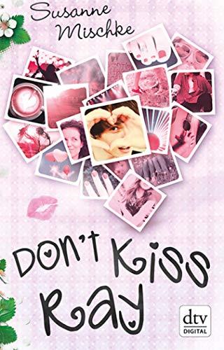 Don't Kiss Ray: Roman (German Edition) (Mädchen Ray)