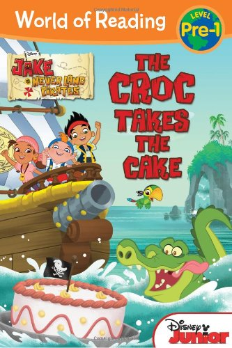 World of Reading: Jake and the Never Land Pirates The Croc Takes the Cake: Pre-Level 1 (We Take The Cake)