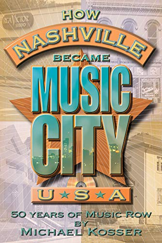 How Nashville Became Music City, U.S.A.: 50 Years of Music Row (Book and CD) Michael Kosser
