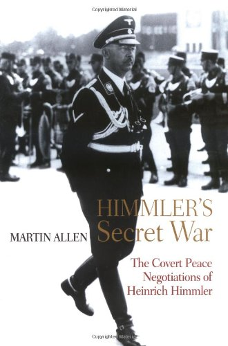 Read Online Himmler's Secret War: The Covert Peace Negotiations of Heinrich Himmler pdf epub