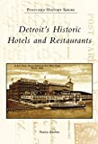 Detriot's Historic Hotels and Restaurants, Patricia Ibbotson, 0738550809