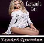 Loaded Question | Cassandra Carr
