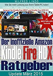 Amazon Kindle Fire HDX - der inoffizielle Ratgeber: Tipps zu Installation, Apps, Games, Musik und Hardware. Kindle Fire HDX 7 / Kindle Fire HDX 8.9