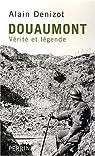 Douaumont 1914-1918 : Vérité et légende par Denizot