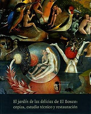 El jardin de las delicias de el bosco. copias, estudio tecnico y restaruacion: Amazon.es: Varios Autores: Libros