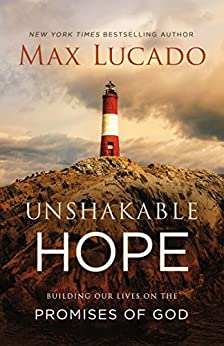 Unshakable Hope: Building Our Lives on the Promises of God by [Lucado, Max]