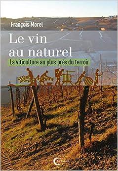 Book's Cover of Le vin au naturel : La viticulture au plus près du terroir (Français) Broché – 11 avril 2019