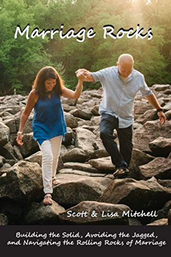 Marriage Rocks: Building the Solid, Avoiding the Jagged, and Navigating the Rolling Rocks of Marriage (Rock Mitchell)