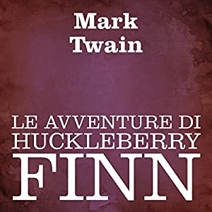 Le avventure di Huckleberry Finn [Adventures of Huckleberry Finn] Audiobook