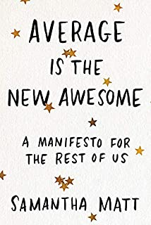 Book Cover: Average is the New Awesome: A Manifesto for the Rest of Us