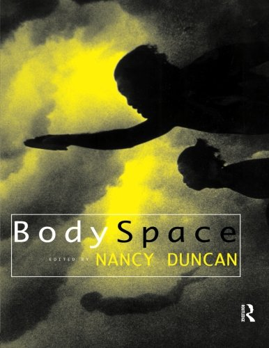 BodySpace: Destabilising Geographies of Gender and Sexuality