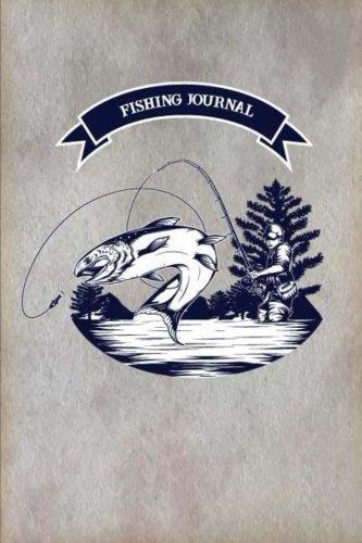 (Fishing Journal: Fisherman's Journal. Record and Track of Fishing Activities Trip For 60 Trips. Keep Track About Detail of Date/time, Locations, Area ... Fishing Journal Diary Log Book) (Volume 1))