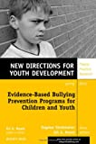 Evidence-Based Bullying Prevention Programs for Children and Youth : New Directions for Youth Development, Youth Development Staff, 1118362144