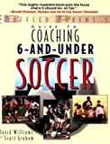 The Baffled Parent's Guide to Coaching 6-and-Under Soccer, David Williams and Scott Graham, 0071456287