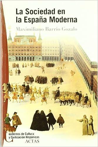 La sociedad en la España moderna: Amazon.es: Barrio Gozalo, Maximiliano: Libros