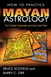 How to Practice Mayan Astrology, Bruce C. Scofield and Barry C. Orr, 159143064X