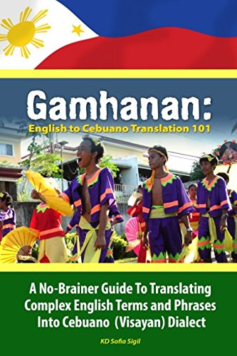 Download Gamhanan: English to Cebuano Translation 101: A No-Brainer Guide To Translating Complex English Terms And Phrases Into Cebuano (Visayan) Dialect pdf