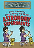 img - for Janice Vancleave's Crazy, Kooky, and Quirky Astronomy Experiments (Janice Vancleave's Crazy, Kooky, and Quirky Science Experiments) book / textbook / text book