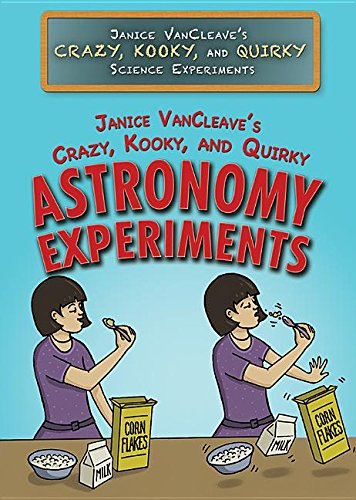 Janice Vancleave's Crazy, Kooky, and Quirky Astronomy Experiments (Janice Vancleave's Crazy, Kooky, and Quirky Science Experiments)