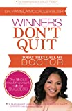Winners Don't Quit. . . Today They Call Me Doctor!, Pamela McCauley-Bell, 0972991263