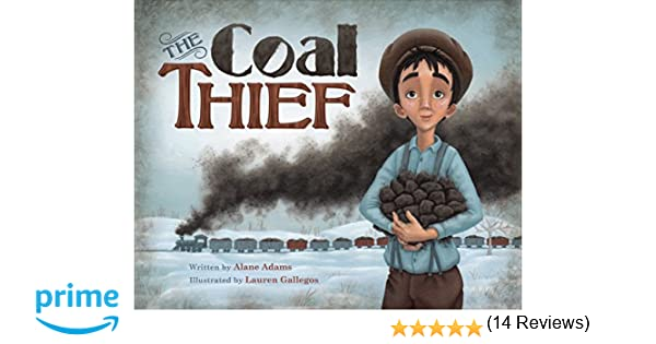 The Coal Thief: Alane Adams, Lauren Gallegos: 9781940716275 ...