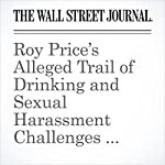 Roy Price's Alleged Trail of Drinking and Sexual Harassment Challenges Amazon's Culture | Joe Flint,Ben Fritz,Laura Stevens
