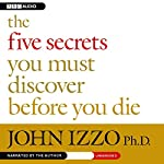 The Five Secrets You Must Discover Before You Die | John Izzo
