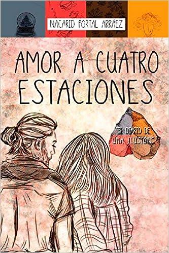 Amor a cuatro estaciones. El diario de una ilusión 14ª ed.: Amazon.es: Nacarid Portal Arráez: Libros