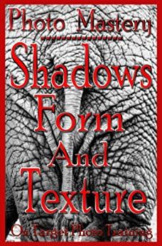 Photo Mastery - Shadows, Form And Texture (On Target Photo Training Book 6) by [Eitreim, Dan]