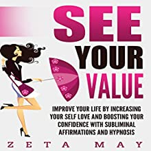 See Your Value: Improve Your Life by Increasing Your Self-Love and Boosting Your Confidence with Subliminal Affirmations and Hypnosis Speech by Zeta May Narrated by Infinity Productions