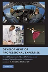 Development of Professional Expertise: Toward Measurement of Expert Performance and Design of Optimal Learning Environments Paperback
