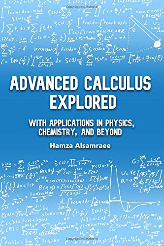 Advanced Calculus Explored: With Applications in Physics, Chemistry, and Beyond por Hamza E. Alsamraee