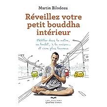 Réveillez votre petit bouddha intérieur: Méditer dans le métro, au boulot, à la maison... et vivre plus heureux