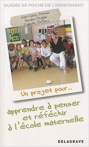 Livre gratuits en ligne Un projet pour apprendre à penser et réfléchir à l'école maternelle pdf epub
