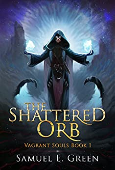 The Shattered Orb (Vagrant Souls Book 1) by [Green, Samuel E.]