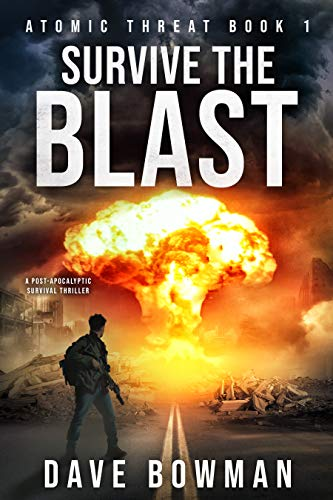Survive the Blast: A Post-Apocalyptic Survival Thriller (Atomic Threat Book 1) by [Bowman, Dave]