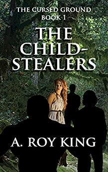 The Cursed Ground 1 - The Child-Stealers (The Edhai) by [King, A. Roy]